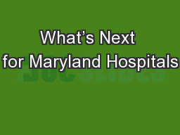 What's Next for Maryland Hospitals PowerPoint PPT Presentation