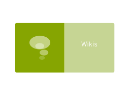 Wikis Some resources What is a wiki: