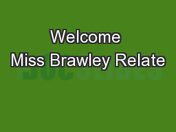 Welcome Miss Brawley Relate PowerPoint PPT Presentation