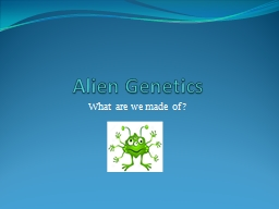 Alien Genetics What are we made of?