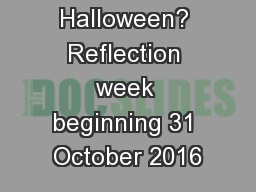 What is Halloween? Reflection week beginning 31 October 2016 PowerPoint PPT Presentation