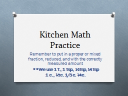 Kitchen Math Practice Remember to put in a proper or mixed fraction, reduced, and with the correctl PowerPoint PPT Presentation