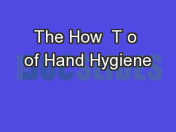 The How  T o of Hand Hygiene