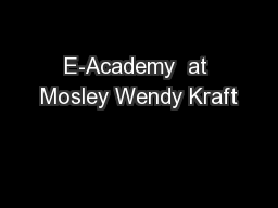 E-Academy  at Mosley Wendy Kraft PowerPoint PPT Presentation