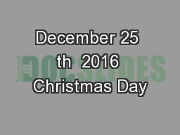 December 25 th  2016 Christmas Day