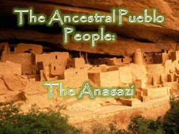 The Ancestral Pueblo  People:
