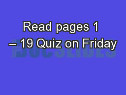 Read pages 1 – 19 Quiz on Friday
