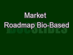 Market Roadmap Bio-Based PowerPoint PPT Presentation