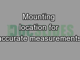 Mounting location for accurate measurements: