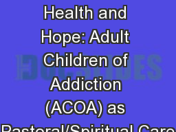 Hiding in Shame from Health and Hope: Adult Children of Addiction (ACOA) as Pastoral/Spiritual Care