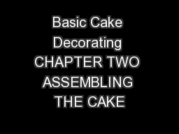 Basic Cake Decorating CHAPTER TWO ASSEMBLING THE CAKE PowerPoint PPT Presentation