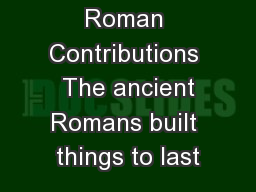 Roman Contributions  The ancient Romans built things to last