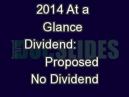 2014 At a Glance Dividend:             Proposed No Dividend