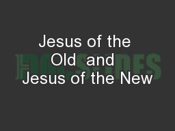 Jesus of the Old  and  Jesus of the New PowerPoint PPT Presentation