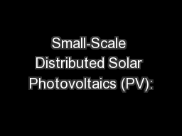Small-Scale Distributed Solar Photovoltaics (PV):