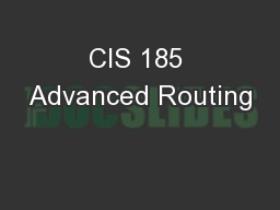 CIS 185 Advanced Routing