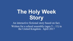 The Holy Week Story An interactive fictional story based on fact.