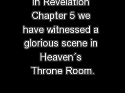 In Revelation Chapter 5 we have witnessed a glorious scene in Heaven�s Throne Room.