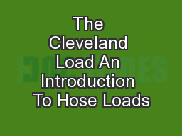 The Cleveland Load An Introduction To Hose Loads PowerPoint PPT Presentation