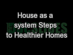 House as a system Steps to Healthier Homes