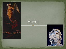 Hubris Hubris is essentially arrogance shown toward the gods.