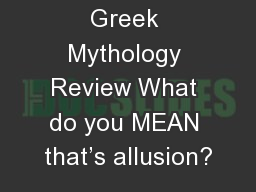 Greek Mythology Review What do you MEAN that's allusion?