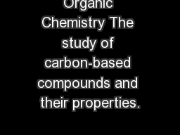 Organic Chemistry The study of carbon-based compounds and their properties.