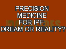 PRECISION MEDICINE FOR IPF: DREAM OR REALITY?