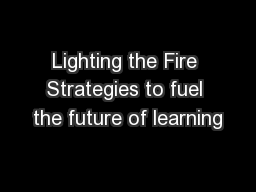 Lighting the Fire Strategies to fuel the future of learning