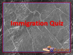 Immigration Quiz 1. Less than 1 percent of the world's immigrants come to the United States.