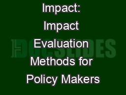 Measuring Impact: Impact Evaluation Methods for Policy Makers PowerPoint PPT Presentation