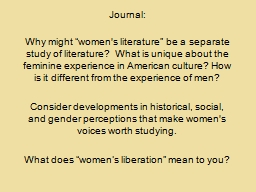"Journal:  Why might ""women's literature"" be a separate study of literature?  What is unique ab"