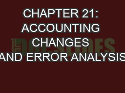 CHAPTER 21: ACCOUNTING CHANGES AND ERROR ANALYSIS