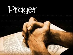 Prayer What is prayer? Communication with God
