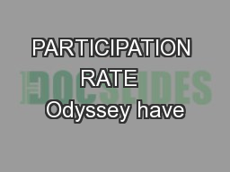 PARTICIPATION  RATE   Odyssey have