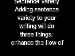 Sentence Variety Adding sentence variety to your writing will do three things: enhance the flow of
