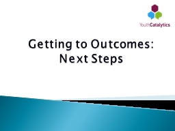 Getting to Outcomes: Next Steps