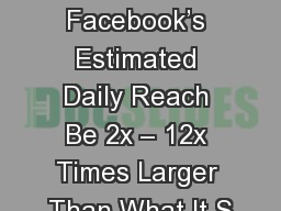 Key Question : How Can Facebook�s Estimated Daily Reach Be 2x � 12x Times Larger Than What It S