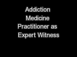 Addiction Medicine Practitioner as Expert Witness