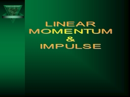 LINEAR MOMENTUM & IMPULSE