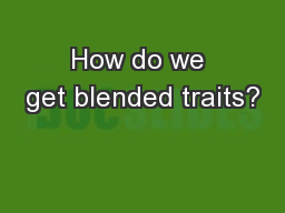 How do we get blended traits? PowerPoint PPT Presentation