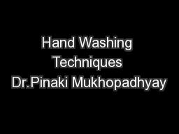 Hand Washing Techniques Dr.Pinaki Mukhopadhyay PowerPoint PPT Presentation
