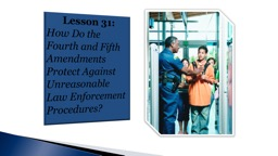 Lesson 31: How Do  the Fourth and Fifth Amendments Protect Against Unreasonable Law Enforcement Pro