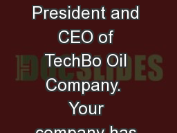 Think Now You are the President and CEO of TechBo Oil Company.  Your company has been quite success