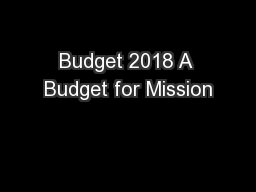 Budget 2018 A Budget for Mission PowerPoint PPT Presentation