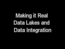 Making it Real Data Lakes and Data Integration