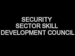 SECURITY SECTOR SKILL DEVELOPMENT COUNCIL PowerPoint PPT Presentation