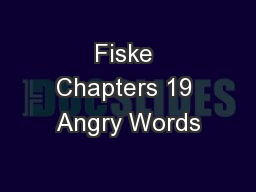 Fiske Chapters 19 Angry Words