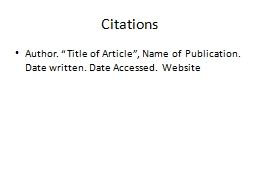 "Citations Author. ""Title of Article"", Name of Publication. Date written. Date Accessed. Website"