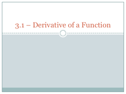 3.1 –  Derivative of a Function PowerPoint PPT Presentation